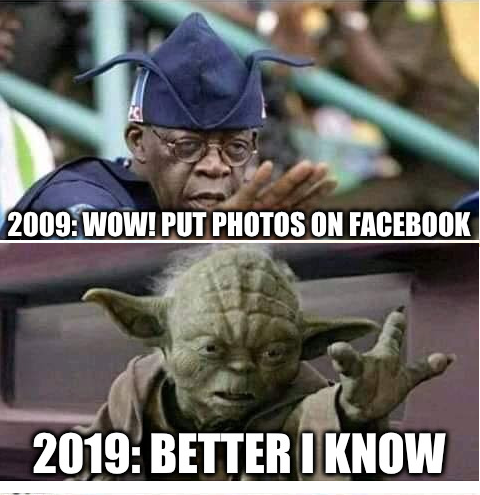 A meme showing Samuel Jackson on top with the text '2009:Wow! Put photos on Facebook' and image below it of Yoda saying '2019: Better I know'